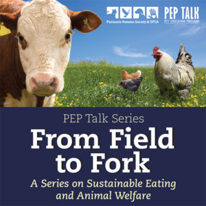PEP Talk: From Field to Fork @ Peninsula Humane Society & SPCA